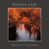 Reflected in a Flowing Stream de Kathryn Kaye