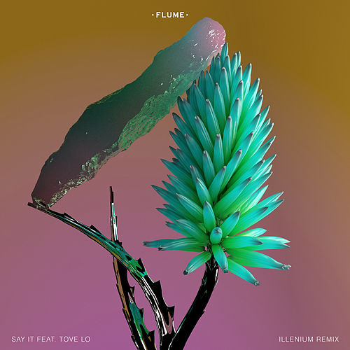 Say It (feat. Tove Lo) [Illenium Remix] by Flume