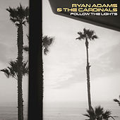 Follow The Lights by Ryan Adams