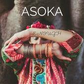 Enough by Asoka