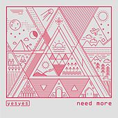 Need More by Los Yes Yes