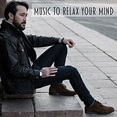 Music to Relax Your Mind – Calming Sounds to Rest, Peaceful Mind, Soft Music, New Age Relaxation von Soothing Sounds