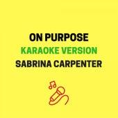 On Purpose (Originally Performed by Sabrina Carpenter) [Karaoke Version] by JMKaraoke