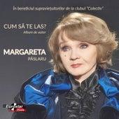 Cum sa te las de Margareta Paslaru