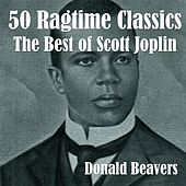 50 Ragtime Classics: The Best of Scott Joplin by Donald Beavers