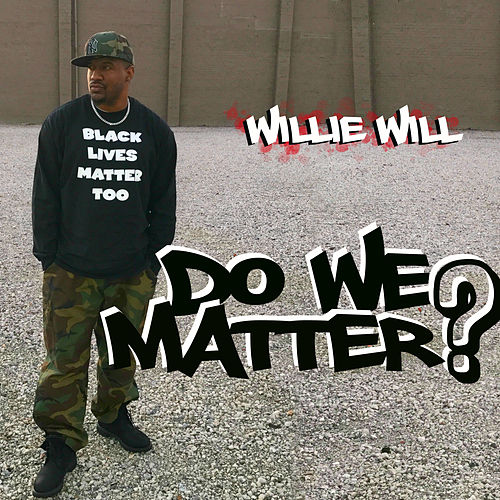 Do We Matter? by Willie Will