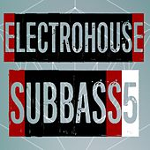 Electrohouse Subbass, Vol. 5 de Various Artists