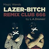 Lazer Bitch Remix Club 666 by Magic Wands