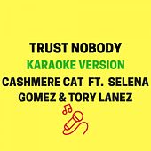 Trust Nobody (Originally Performed by Cashmere Cat ft. Selena Gomez & Tory Lanez) [Karaoke Version] by JMKaraoke