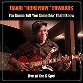 I'm Gonna Tell You Somethin' That I Know: Live At The G Spot by David