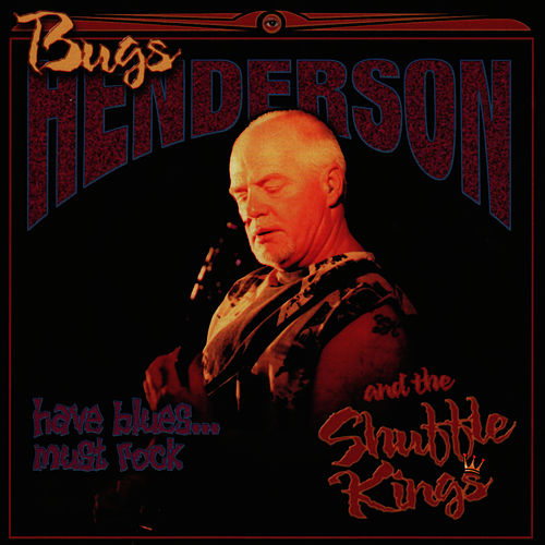 Have Blues...Must Rock by Bugs Henderson