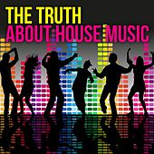 The Truth About House Music von Various Artists