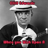 When You Wish Upon a Star by Cliff Edwards