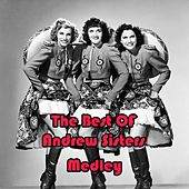 The Best of Andrew Sisters Medley: Rum and Coca-Cola / In the Mood / Sing Sing Sing / Don't Fence Me In / I Can Dream, Can't I? / Shoo-Shoo-Baby / Don't Sit Under the Apple Tree (With Anyone Else but Me) / Have I Told You Lately That I Love You / Bei Mir von The Andrews Sisters
