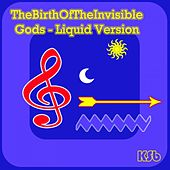 The Birth of the Invisible Gods (Liquid Version) by Ksb