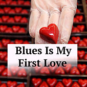 Blues Is My First Love de Various Artists