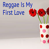 Reggae Is My First Love de Various Artists