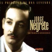 El Principio De Una Leyenda Jorge Negrete - Sus Primeras Grabaciones by Jorge Negrete