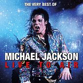 The Very Best of Michael Jackson Live to Air by Michael Jackson