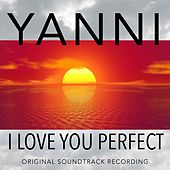 I Love You Perfect (Original Soundtrack Recording) by Yanni