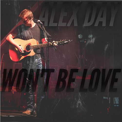 Won't Be Love by Alex Day