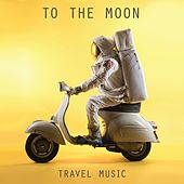 Travel Music by To The Moon
