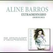 Extraordinário Amor de Deus - Playback by Aline Barros