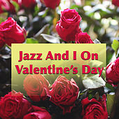Jazz And I On Valentine's Day by Various Artists