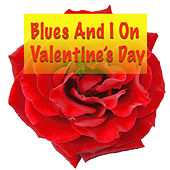 Blues And I On Valentine's Day de Various Artists