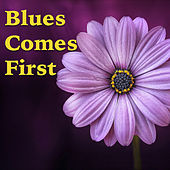 Blues Comes First de Various Artists