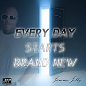 Every Day Starts Brand New by Jammie Jolly