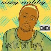 Walk on Bye by Sissy Nobby