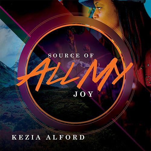Source of All My Joy by Kezia Alford