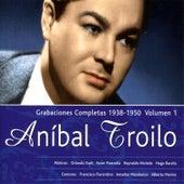 Grabaciones Completas 1938-1950, Vol. 1 by Anibal Troilo