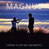 I Know It Will Be Wonderful by Magnus