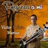 Regresa a Mi by Victor Marius Beliciu