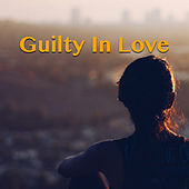 Guilty In Love by Various Artists