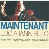 Maintenant (feat. Diana Torti, Giuseppe La Spina & Paolo Tombolesi) by Lucia Ianniello