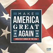 Make America Great Again (Greatest Songs Of The USA) van Various Artists