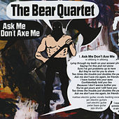 Ask Me Don't Axe Me EP by The Bear Quartet