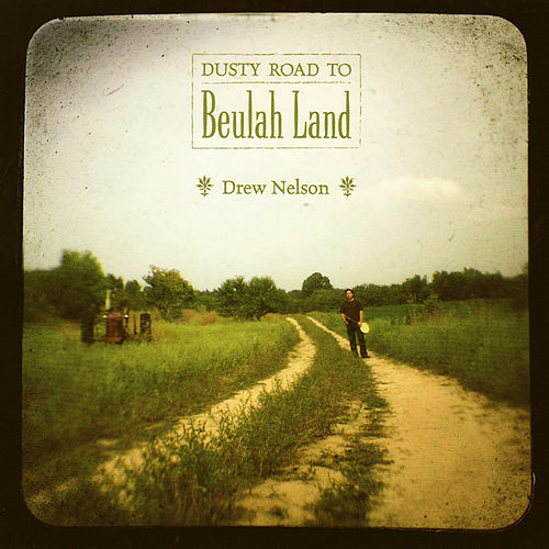Dusty Road to Beulah Land by Drew Nelson