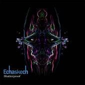 Shatterproof by Echaskech