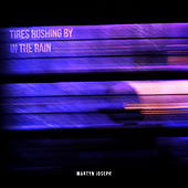 Tires Rushing by in the Rain by Martyn Joseph