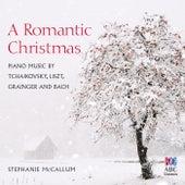 A Romantic Christmas: Piano Music By Tchaikovsky, Liszt, Grainger And Bach by Stephanie McCallum