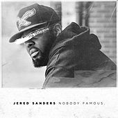 Nobody Famous. by Jered Sanders