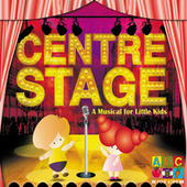 Centre Stage - A Musical For Little Kids by Juice Music