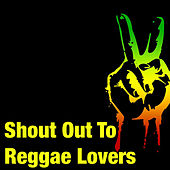 Shout Out To Reggae Lovers by Various Artists