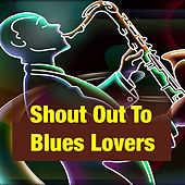 Shout Out To Blues Lovers by Various Artists