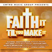 Emtro Music Group Presents Faith It Til You Make It by Various Artists