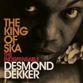 King Of Ska: The Indispensable Desmond Dekker by Desmond Dekker